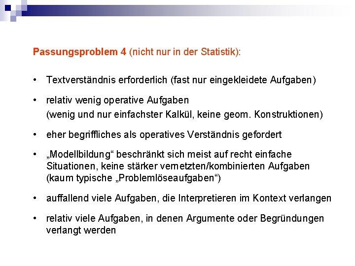 Passungsproblem 4 (nicht nur in der Statistik): • Textverständnis erforderlich (fast nur eingekleidete Aufgaben)