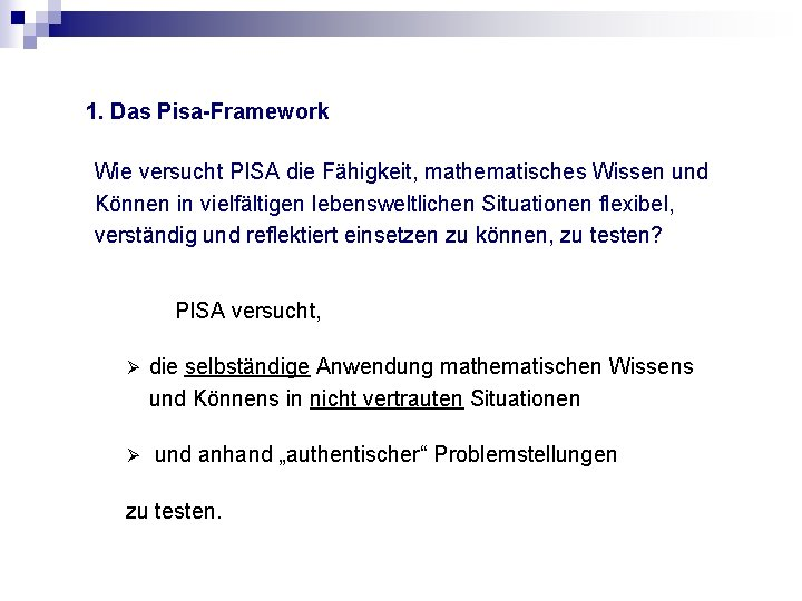1. Das Pisa-Framework Wie versucht PISA die Fähigkeit, mathematisches Wissen und Können in vielfältigen