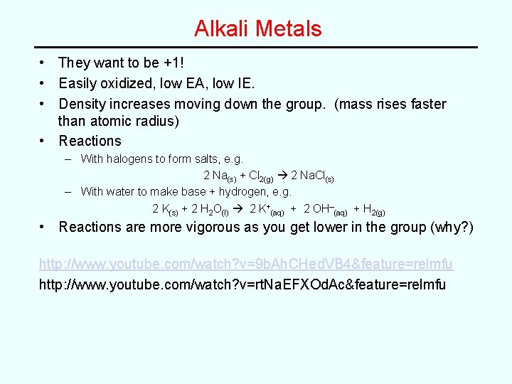 Alkali Metals • They want to be +1! • Easily oxidized, low EA, low