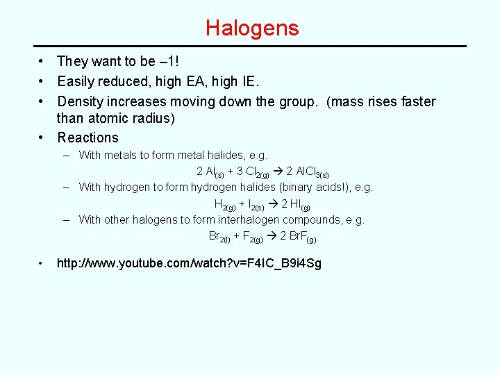 Halogens • They want to be – 1! • Easily reduced, high EA, high