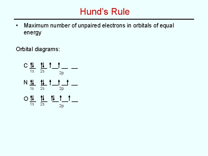 Hund's Rule • Maximum number of unpaired electrons in orbitals of equal energy Orbital