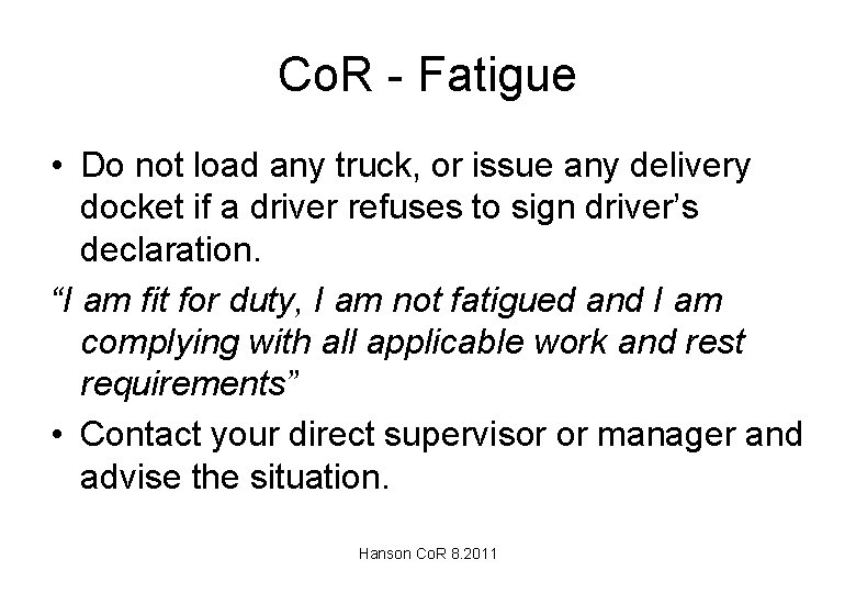 Co. R - Fatigue • Do not load any truck, or issue any delivery