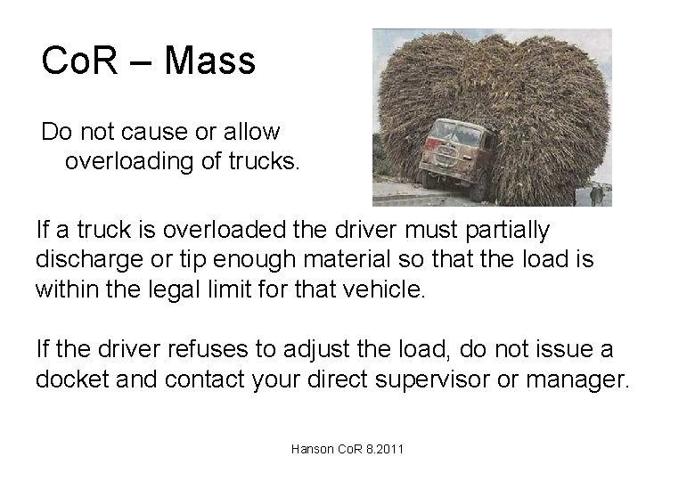 Co. R – Mass Do not cause or allow overloading of trucks. If a