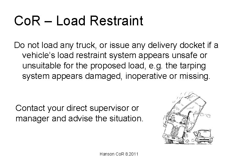 Co. R – Load Restraint Do not load any truck, or issue any delivery