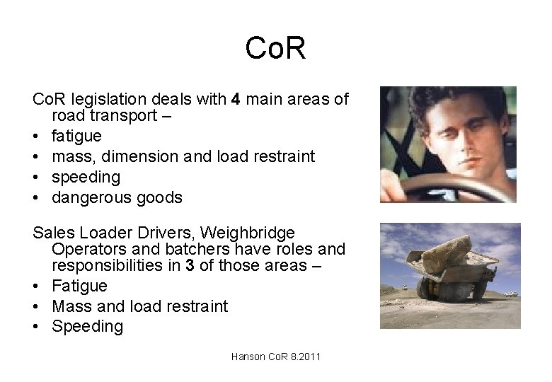 Co. R legislation deals with 4 main areas of road transport – • fatigue