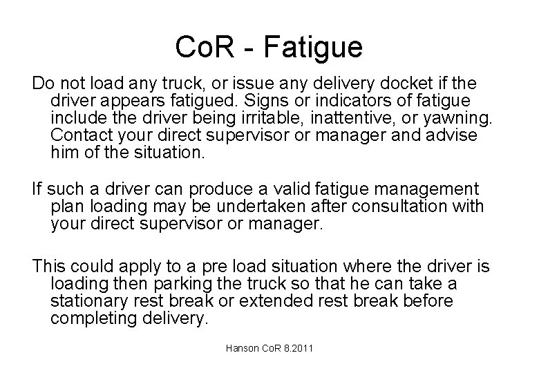Co. R - Fatigue Do not load any truck, or issue any delivery docket