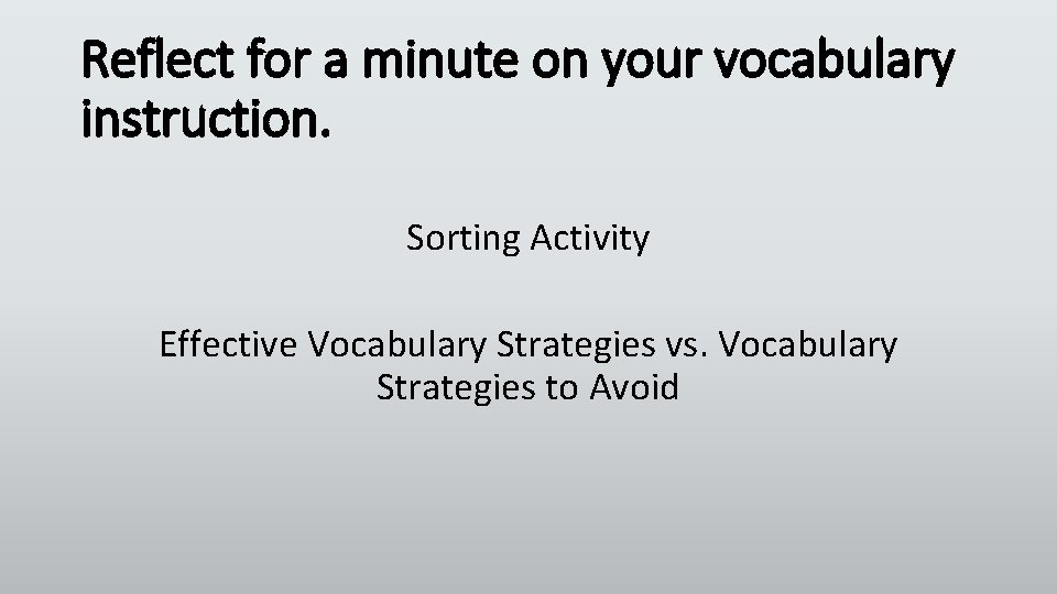 Reflect for a minute on your vocabulary instruction. Sorting Activity Effective Vocabulary Strategies vs.