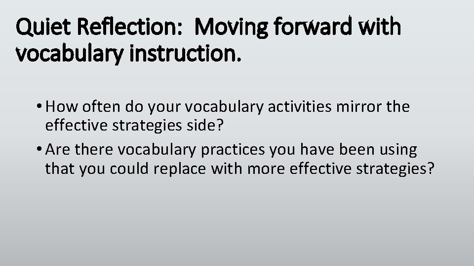 Quiet Reflection: Moving forward with vocabulary instruction. • How often do your vocabulary activities