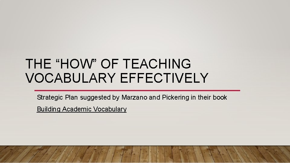 """THE """"HOW"""" OF TEACHING VOCABULARY EFFECTIVELY Strategic Plan suggested by Marzano and Pickering in"""