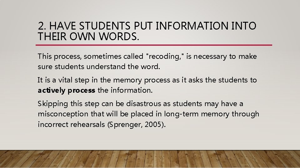 2. HAVE STUDENTS PUT INFORMATION INTO THEIR OWN WORDS. This process, sometimes called