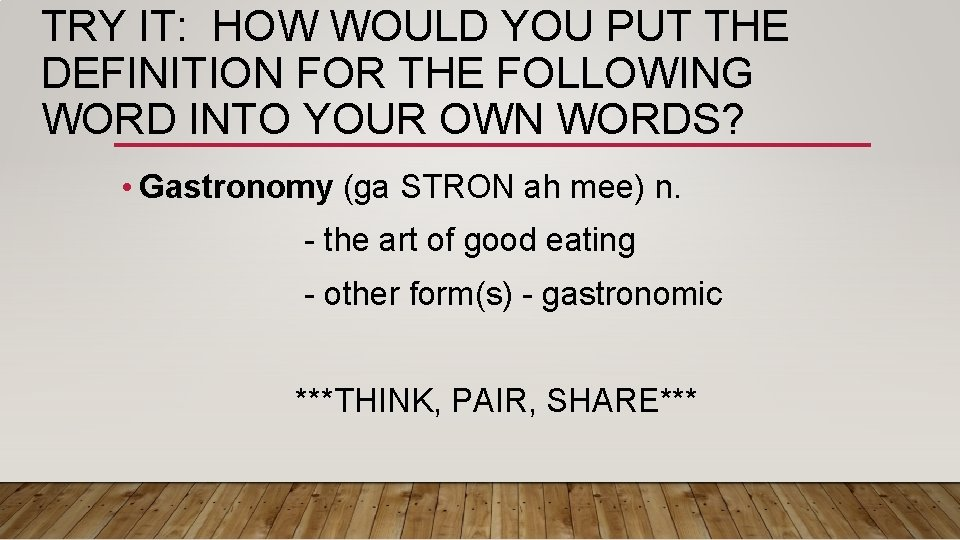 TRY IT: HOW WOULD YOU PUT THE DEFINITION FOR THE FOLLOWING WORD INTO YOUR