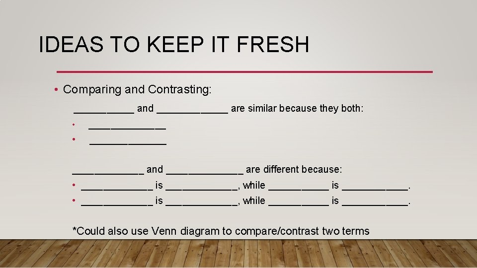 IDEAS TO KEEP IT FRESH • Comparing and Contrasting: ______ and _______ are similar