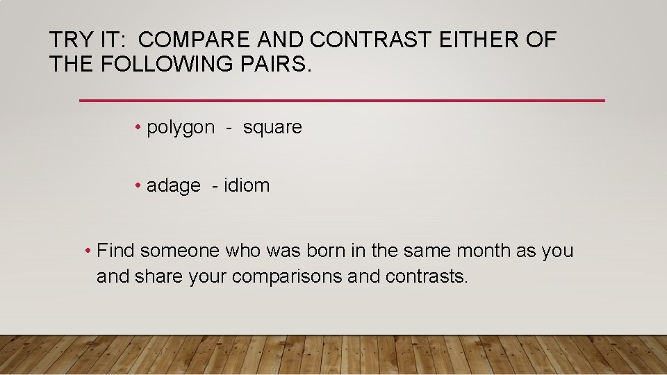 TRY IT: COMPARE AND CONTRAST EITHER OF THE FOLLOWING PAIRS. • polygon - square