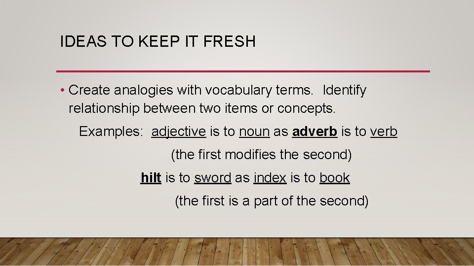IDEAS TO KEEP IT FRESH • Create analogies with vocabulary terms. Identify relationship between