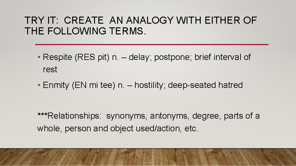 TRY IT: CREATE AN ANALOGY WITH EITHER OF THE FOLLOWING TERMS. • Respite (RES