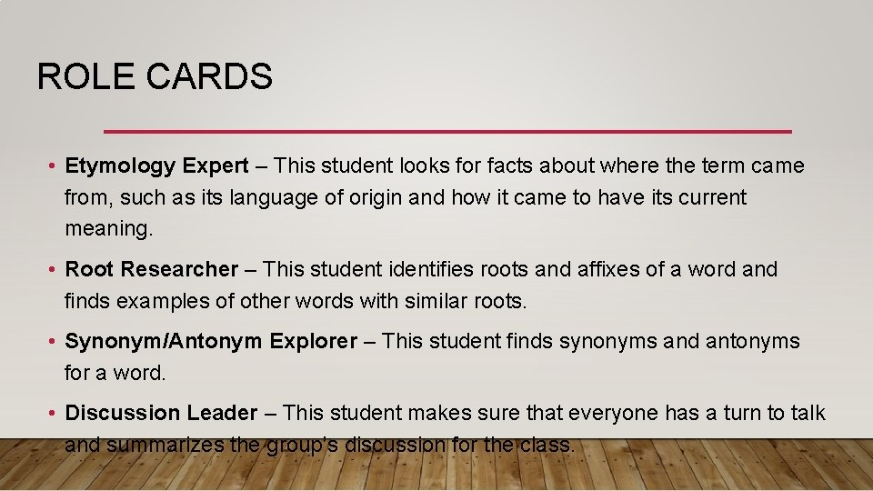 ROLE CARDS • Etymology Expert – This student looks for facts about where the