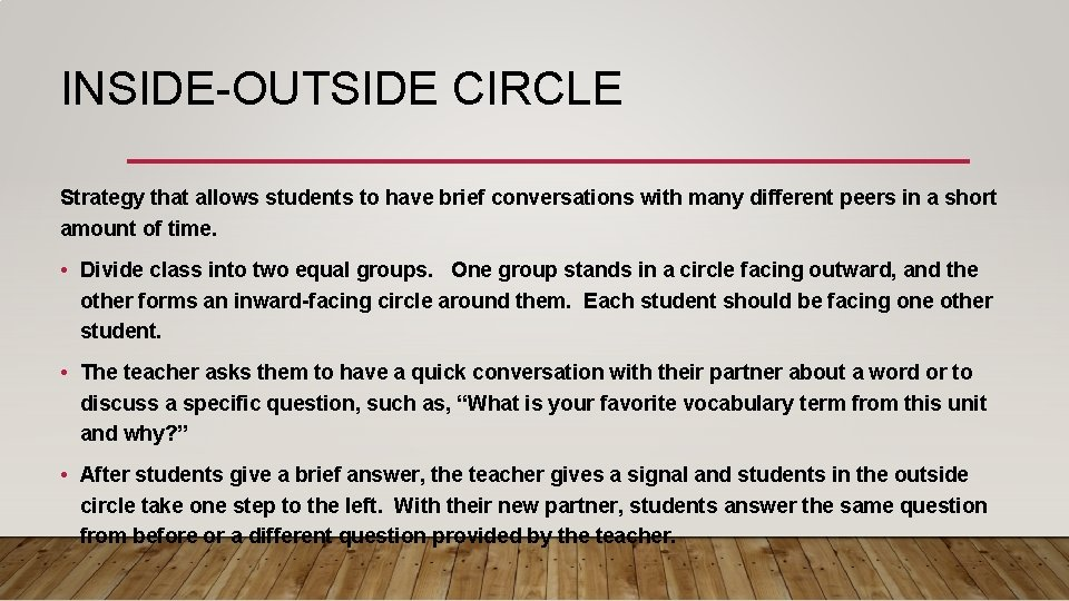 INSIDE-OUTSIDE CIRCLE Strategy that allows students to have brief conversations with many different peers