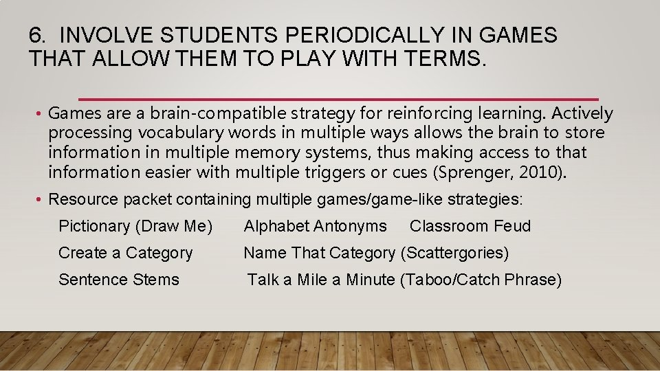 6. INVOLVE STUDENTS PERIODICALLY IN GAMES THAT ALLOW THEM TO PLAY WITH TERMS. •