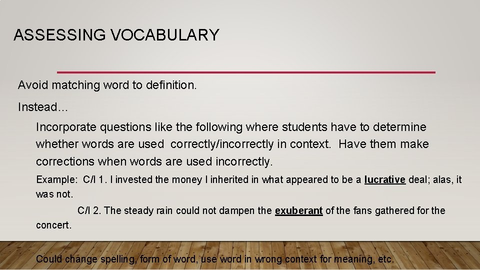 ASSESSING VOCABULARY Avoid matching word to definition. Instead… Incorporate questions like the following where