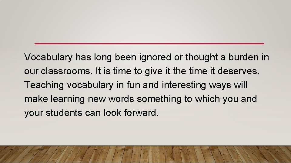 Vocabulary has long been ignored or thought a burden in our classrooms. It is