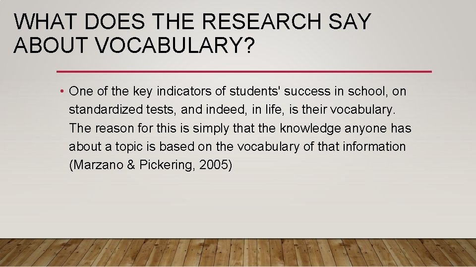 WHAT DOES THE RESEARCH SAY ABOUT VOCABULARY? • One of the key indicators of