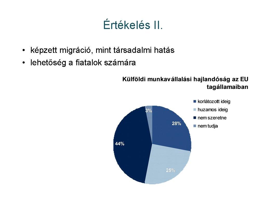 Értékelés II. • képzett migráció, mint társadalmi hatás • lehetőség a fiatalok számára