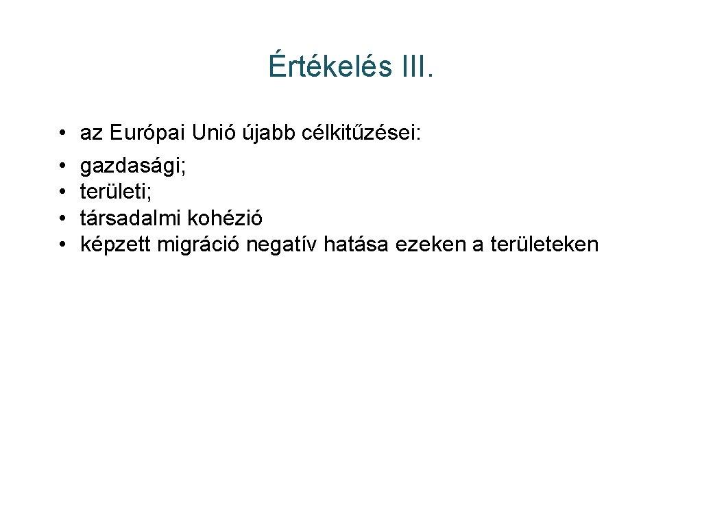 Értékelés III. • • • az Európai Unió újabb célkitűzései: gazdasági; területi; társadalmi kohézió