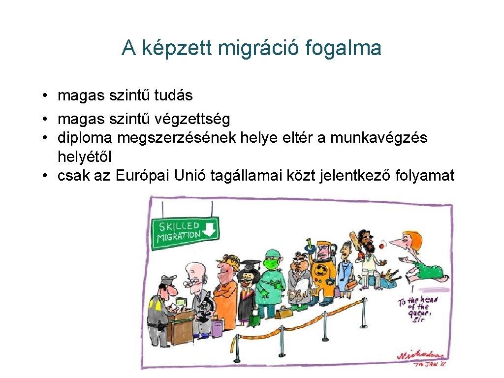 A képzett migráció fogalma • magas szintű tudás • magas szintű végzettség • diploma