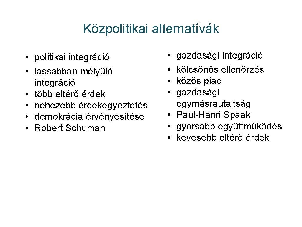 Közpolitikai alternatívák • politikai integráció • lassabban mélyülő integráció • több eltérő érdek •