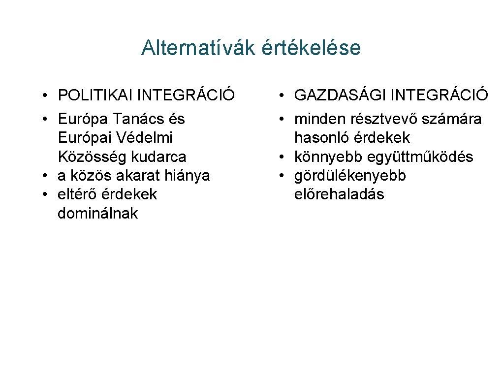 Alternatívák értékelése • POLITIKAI INTEGRÁCIÓ • Európa Tanács és Európai Védelmi Közösség kudarca •