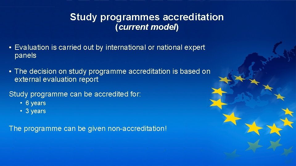 Study programmes accreditation (current model) • Evaluation is carried out by international or national