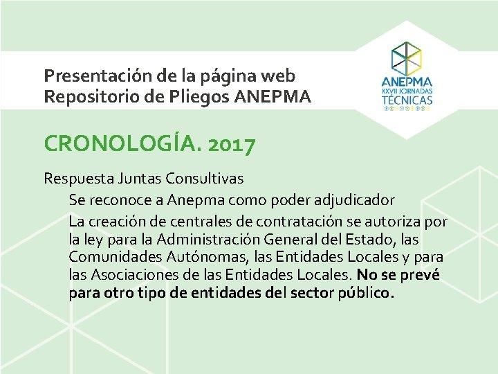 Presentación de la página web Repositorio de Pliegos ANEPMA CRONOLOGÍA. 2017 Respuesta Juntas Consultivas