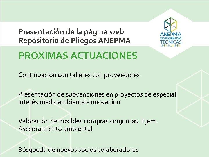Presentación de la página web Repositorio de Pliegos ANEPMA PROXIMAS ACTUACIONES Continuación con talleres