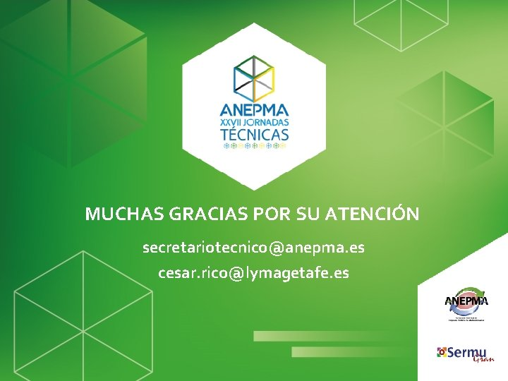 MUCHAS GRACIAS POR SU ATENCIÓN secretariotecnico@anepma. es cesar. rico@lymagetafe. es