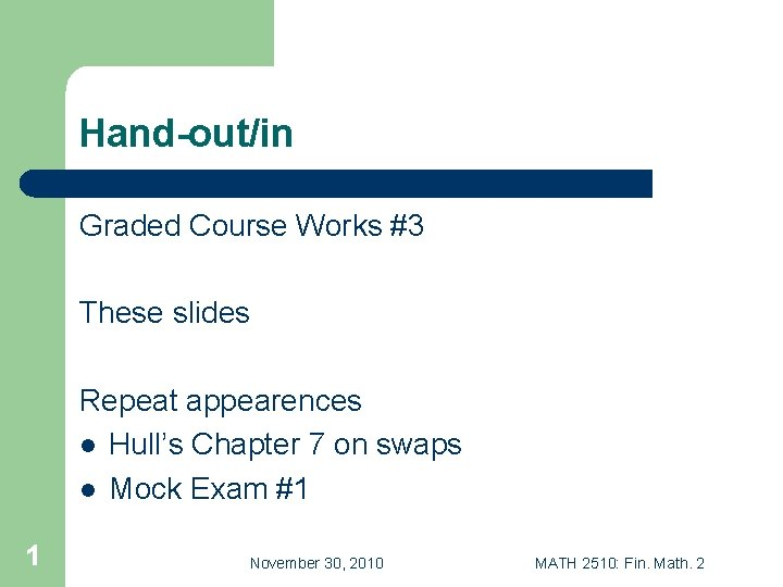 Hand-out/in Graded Course Works #3 These slides Repeat appearences l Hull's Chapter 7 on