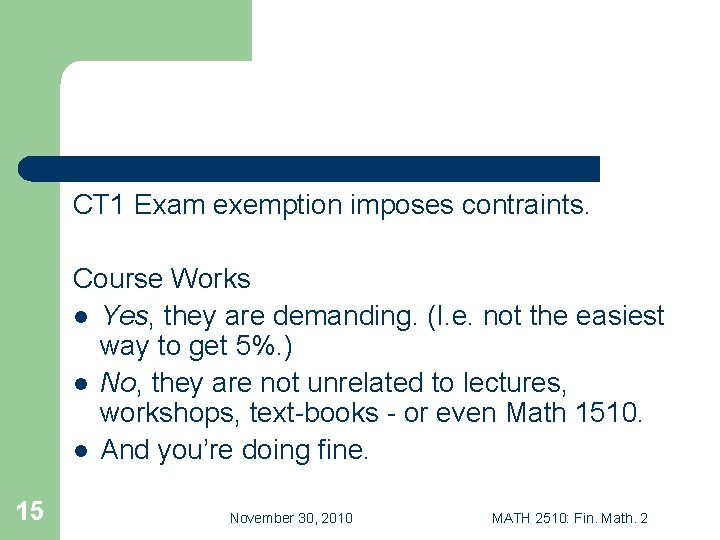 CT 1 Exam exemption imposes contraints. Course Works l Yes, they are demanding. (I.