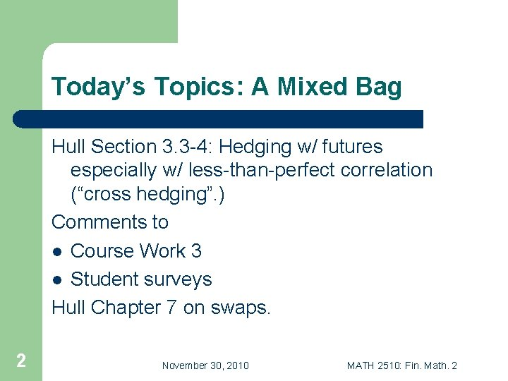 Today's Topics: A Mixed Bag Hull Section 3. 3 -4: Hedging w/ futures especially