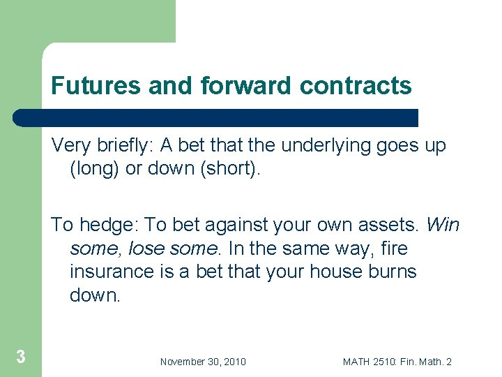 Futures and forward contracts Very briefly: A bet that the underlying goes up (long)