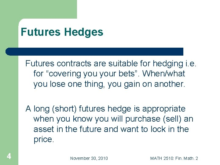 """Futures Hedges Futures contracts are suitable for hedging i. e. for """"covering your bets""""."""