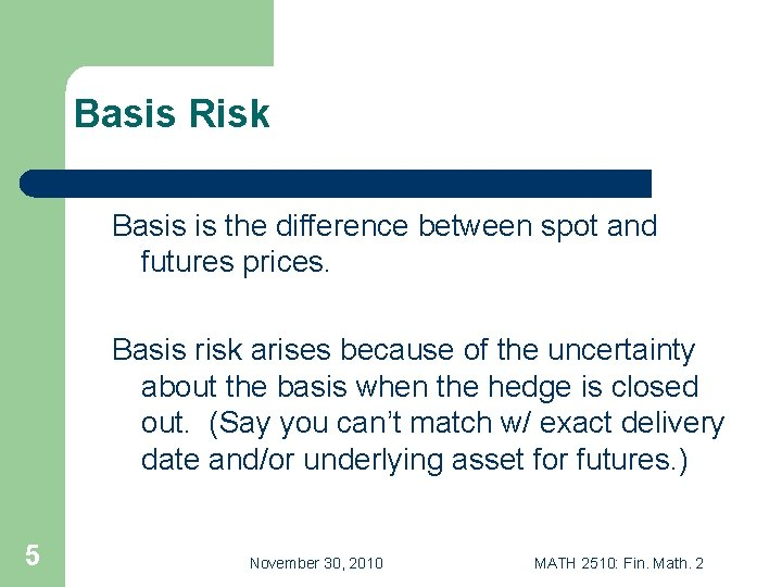 Basis Risk Basis is the difference between spot and futures prices. Basis risk arises
