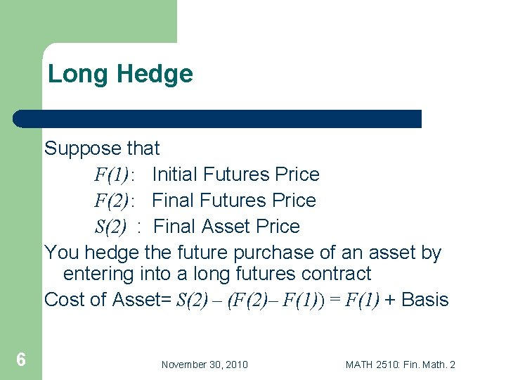 Long Hedge Suppose that F(1): Initial Futures Price F(2): Final Futures Price S(2) :