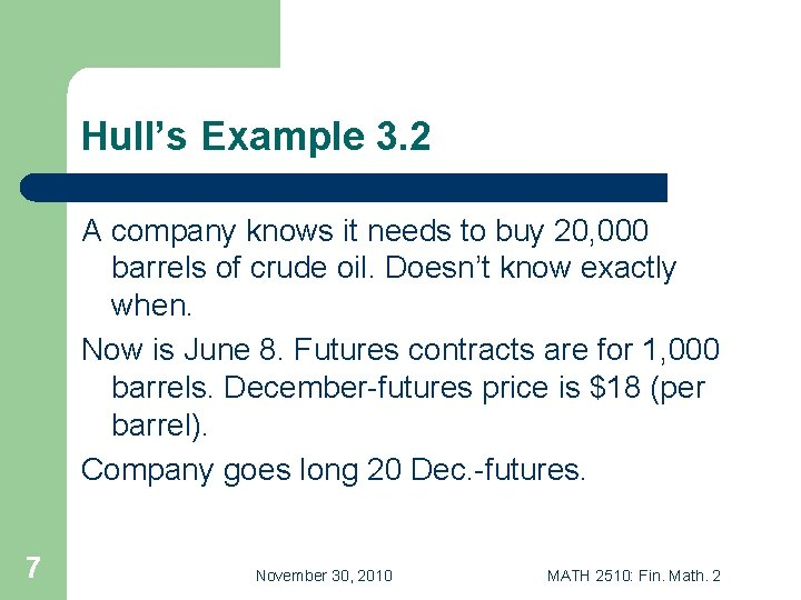 Hull's Example 3. 2 A company knows it needs to buy 20, 000 barrels