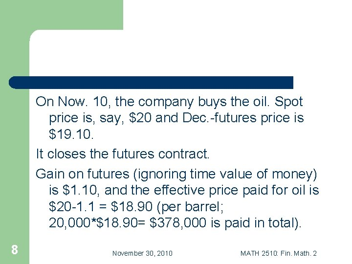 On Now. 10, the company buys the oil. Spot price is, say, $20 and