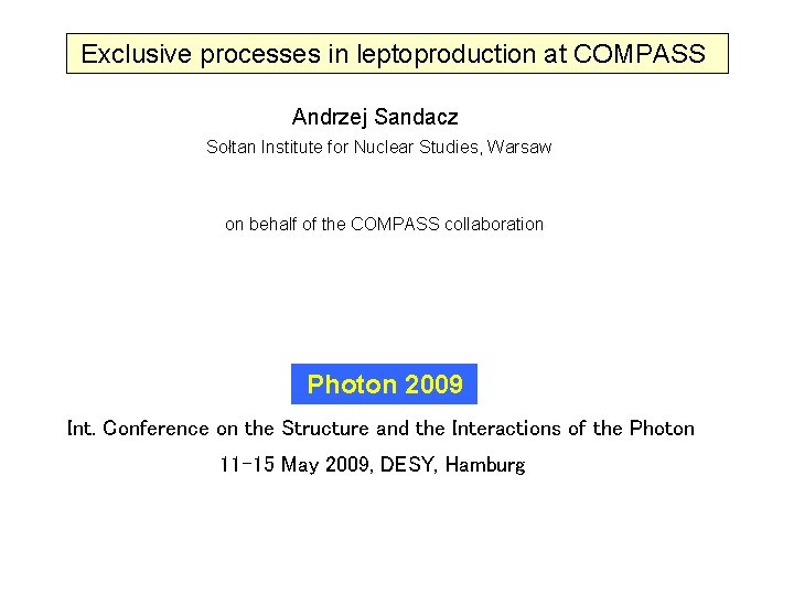 Exclusive processes in leptoproduction at COMPASS Andrzej Sandacz Sołtan Institute for Nuclear Studies, Warsaw