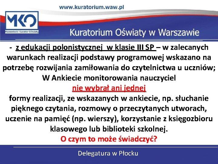 - z edukacji polonistycznej w klasie III SP – w zalecanych warunkach realizacji podstawy