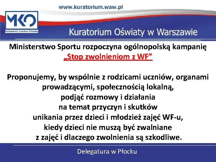"""Ministerstwo Sportu rozpoczyna ogólnopolską kampanię """"Stop zwolnieniom z WF"""" Proponujemy, by wspólnie z rodzicami"""