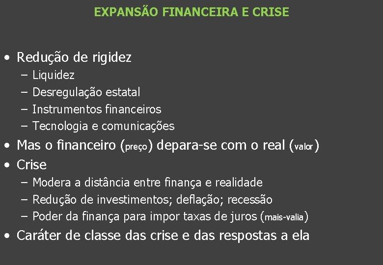 EXPANSÃO FINANCEIRA E CRISE • Redução de rigidez – – Liquidez Desregulação estatal Instrumentos