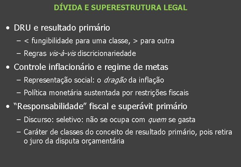 DÍVIDA E SUPERESTRUTURA LEGAL • DRU e resultado primário – < fungibilidade para uma