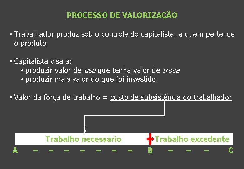 PROCESSO DE VALORIZAÇÃO • Trabalhador produz sob o controle do capitalista, a quem pertence