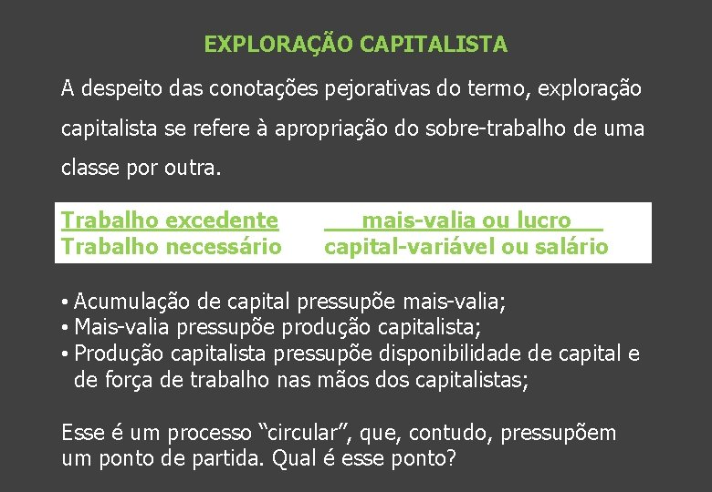 EXPLORAÇÃO CAPITALISTA A despeito das conotações pejorativas do termo, exploração capitalista se refere à
